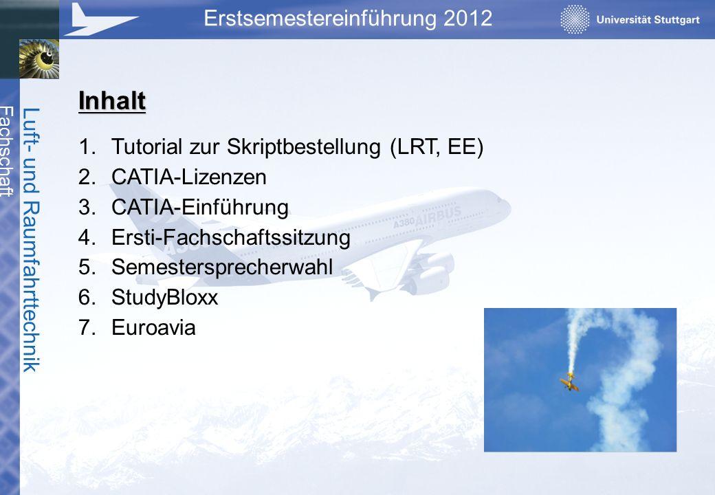 Fachschaft Luft- und Raumfahrttechnik Erstsemestereinführung 2012 Inhalt 1.Tutorial zur Skriptbestellung (LRT, EE) 2.CATIA-Lizenzen 3.CATIA-Einführung