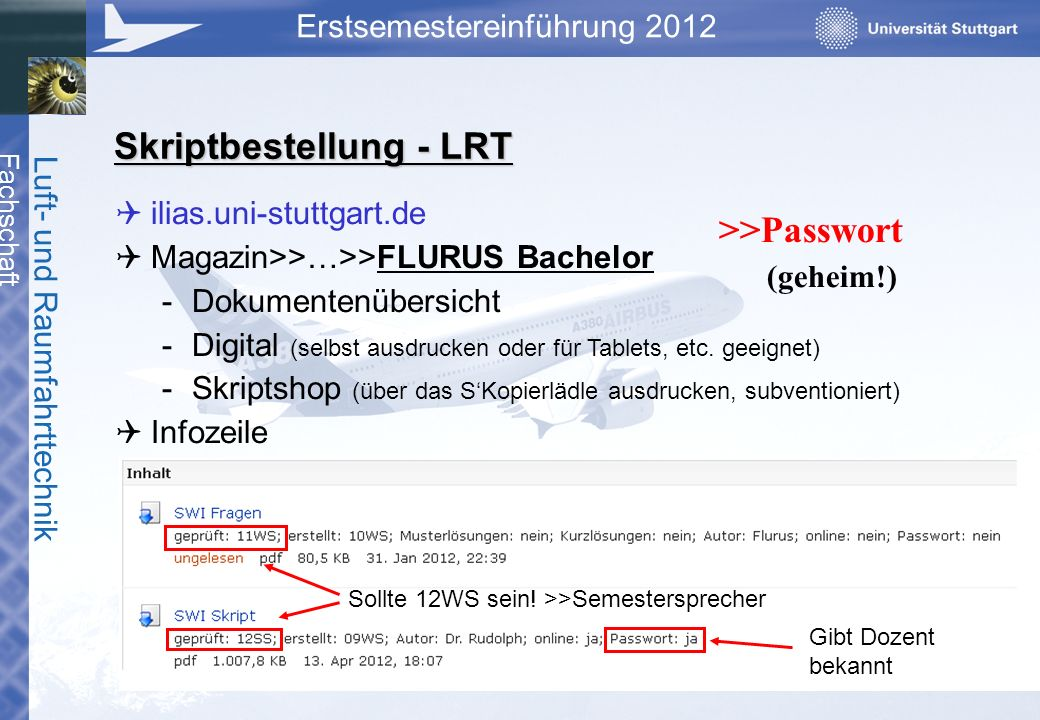 Fachschaft Luft- und Raumfahrttechnik Erstsemestereinführung 2012 Skriptbestellung - LRT ilias.uni-stuttgart.de Magazin>>…>>FLURUS Bachelor -Dokumente