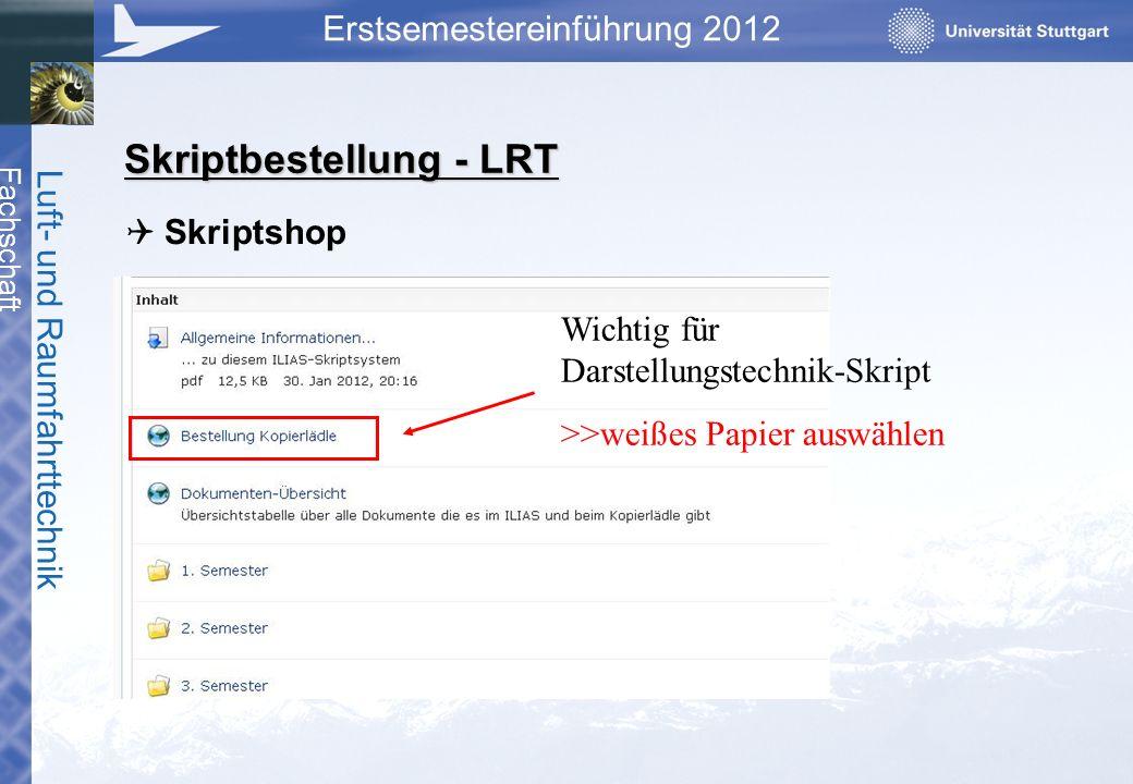 Fachschaft Luft- und Raumfahrttechnik Erstsemestereinführung 2012 Skriptbestellung - LRT Skriptshop Wichtig für Darstellungstechnik-Skript >>weißes Pa