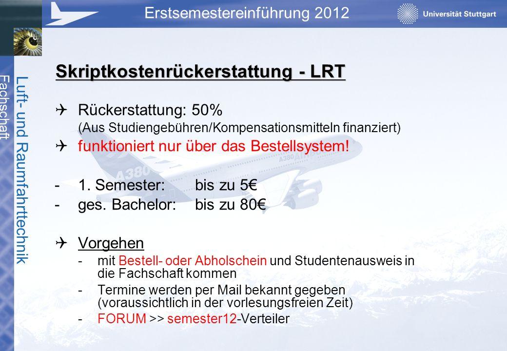 Fachschaft Luft- und Raumfahrttechnik Erstsemestereinführung 2012 Rückerstattung: 50% (Aus Studiengebühren/Kompensationsmitteln finanziert) funktionie