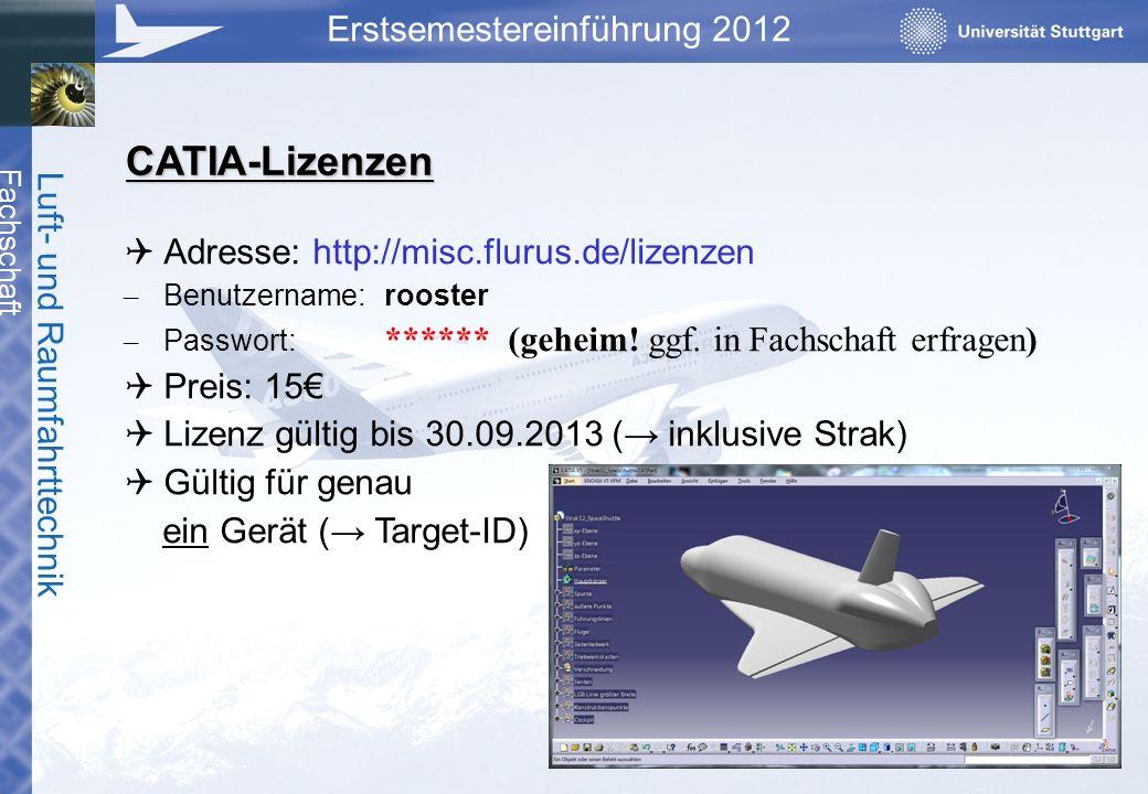 Fachschaft Luft- und Raumfahrttechnik Erstsemestereinführung 2012 CATIA-Lizenzen Adresse: http://misc.flurus.de/lizenzen – Benutzername:rooster – Pass