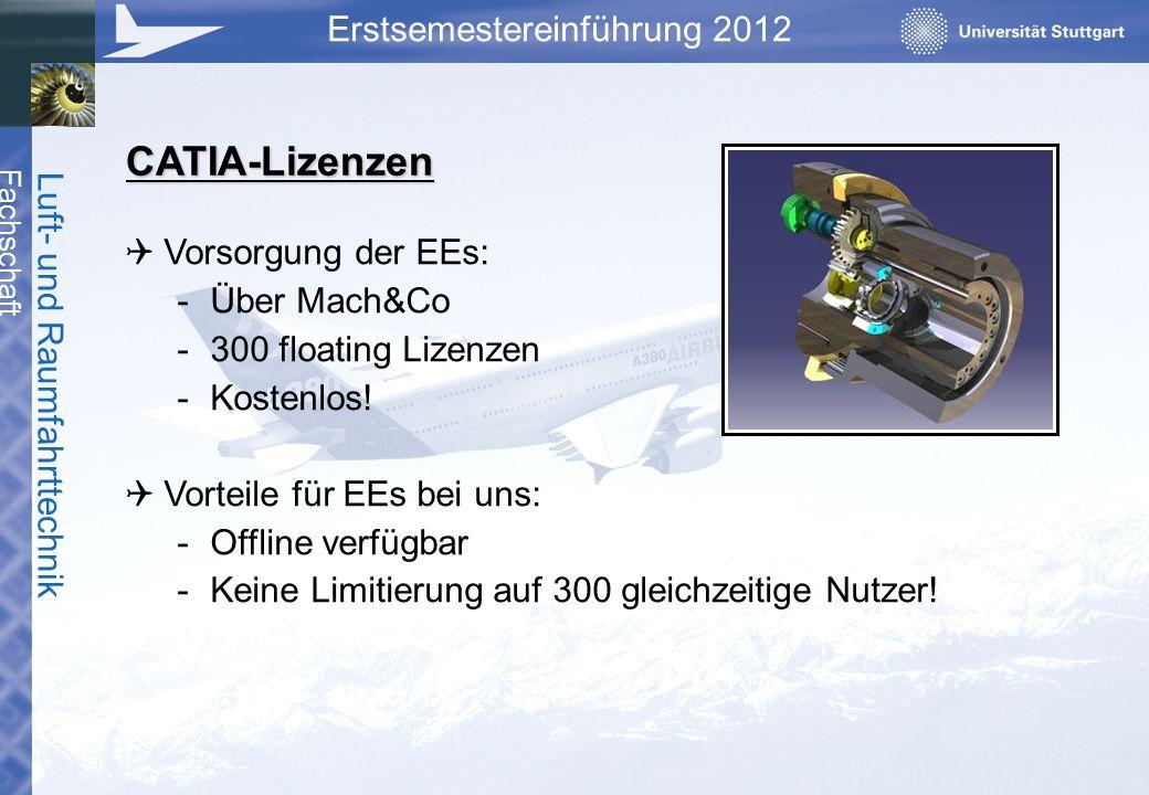 Fachschaft Luft- und Raumfahrttechnik Erstsemestereinführung 2012 CATIA-Lizenzen Vorsorgung der EEs: -Über Mach&Co -300 floating Lizenzen -Kostenlos!