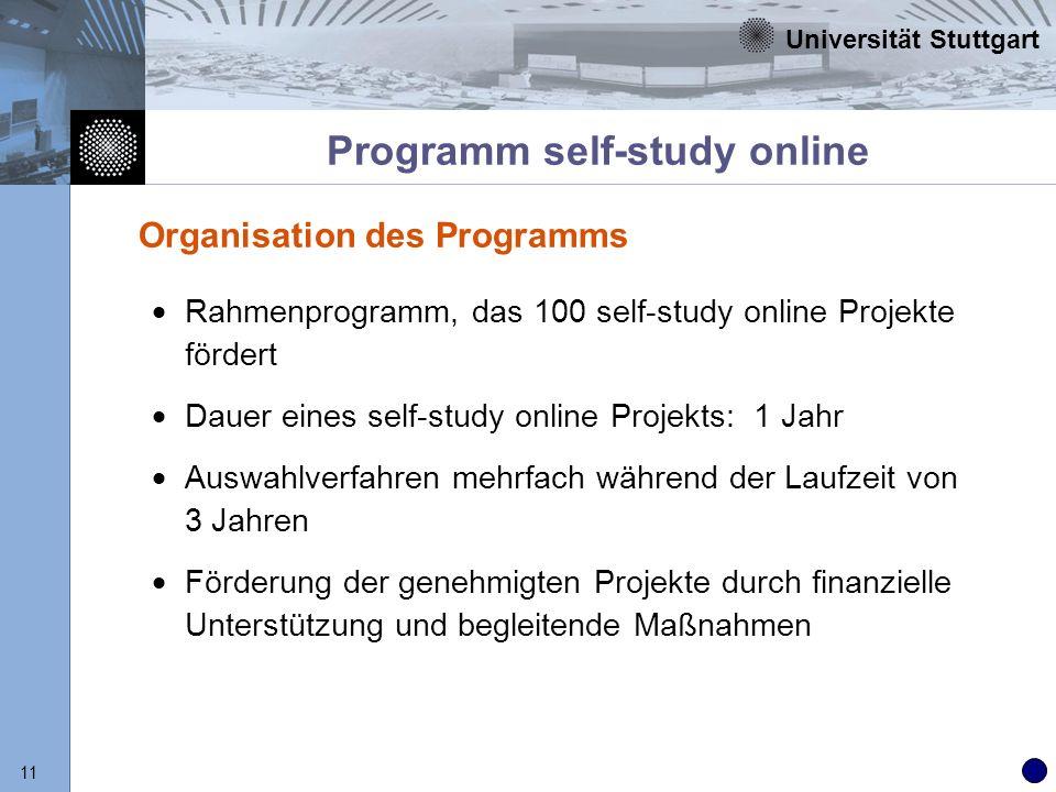 Universität Stuttgart 11 Programm self-study online Rahmenprogramm, das 100 self-study online Projekte fördert Dauer eines self-study online Projekts: