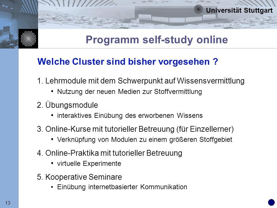 Universität Stuttgart 13 Programm self-study online Welche Cluster sind bisher vorgesehen ? 1. Lehrmodule mit dem Schwerpunkt auf Wissensvermittlung N