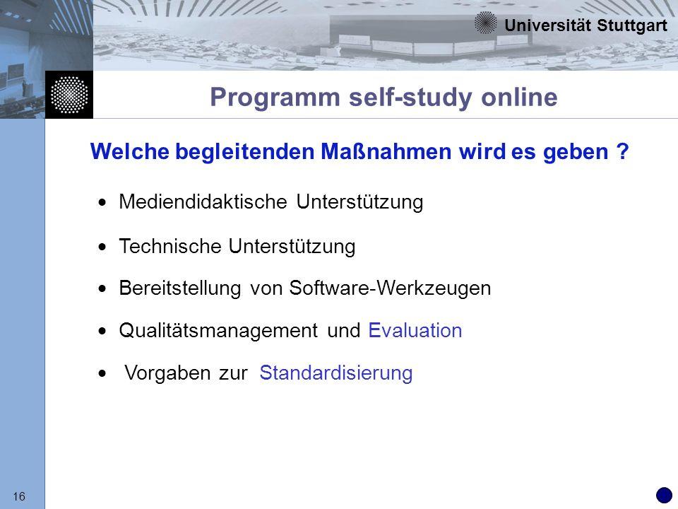Universität Stuttgart 16 Programm self-study online Mediendidaktische Unterstützung Technische Unterstützung Bereitstellung von Software-Werkzeugen Qu