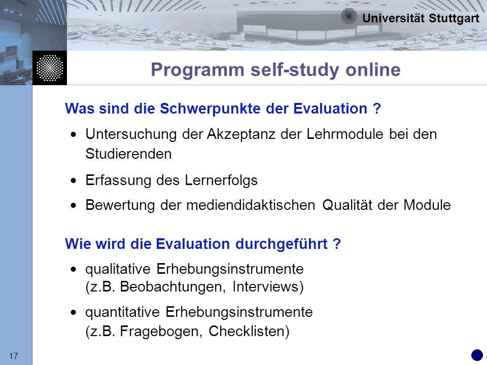 Universität Stuttgart 17 Programm self-study online Untersuchung der Akzeptanz der Lehrmodule bei den Studierenden Erfassung des Lernerfolgs Bewertung