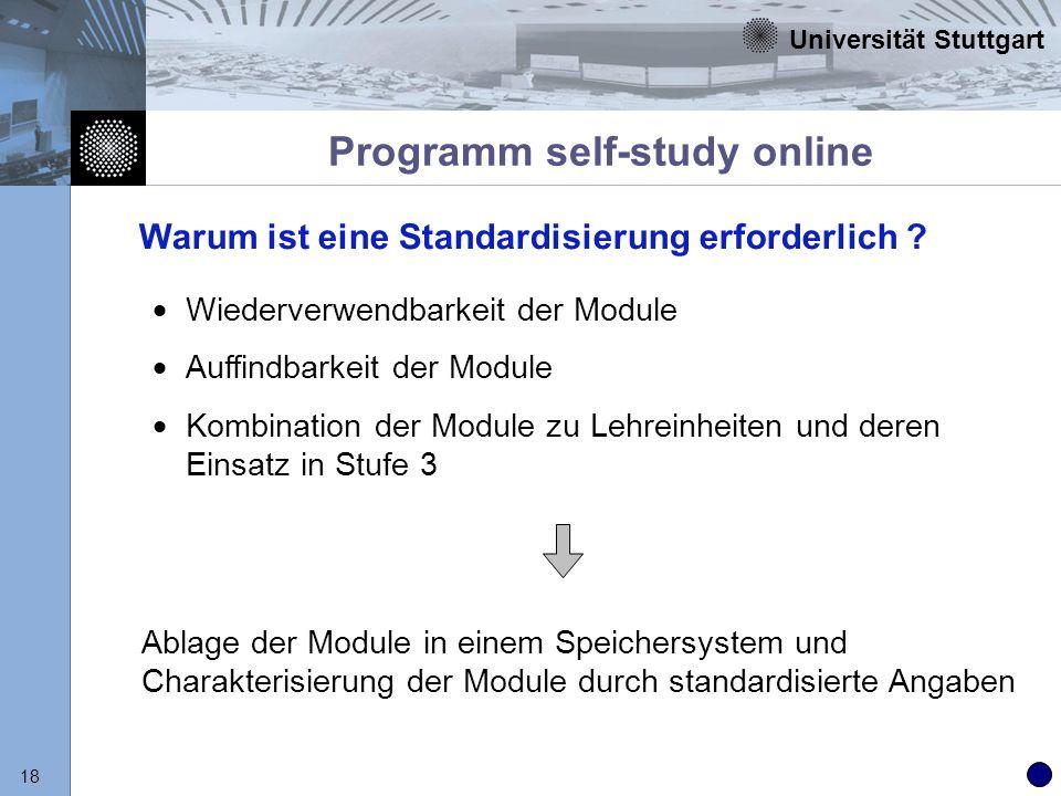 Universität Stuttgart 18 Programm self-study online Wiederverwendbarkeit der Module Auffindbarkeit der Module Kombination der Module zu Lehreinheiten
