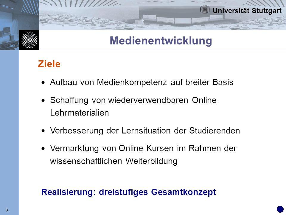 Universität Stuttgart 16 Programm self-study online Mediendidaktische Unterstützung Technische Unterstützung Bereitstellung von Software-Werkzeugen Qualitätsmanagement und Evaluation Vorgaben zur Standardisierung Welche begleitenden Maßnahmen wird es geben ?