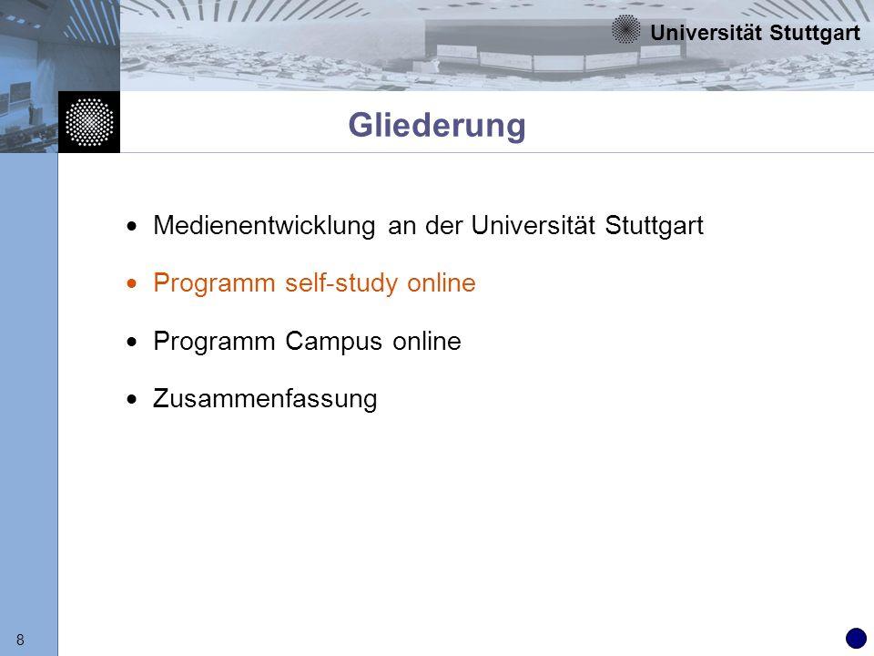 Universität Stuttgart 9 Programm self-study online Entwicklung von abgeschlossenen Lernaufgaben zum Selbststudium Entwicklung von Betreuungskonzepten zur Online- Unterstützung der Studierenden Entwicklung von Qualitätssicherungs- und Evaluationskonzepten Ziele des Programms
