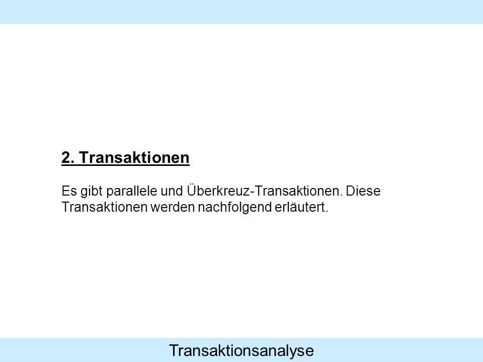 Transaktionsanalyse 2. Transaktionen Es gibt parallele und Überkreuz-Transaktionen. Diese Transaktionen werden nachfolgend erläutert.