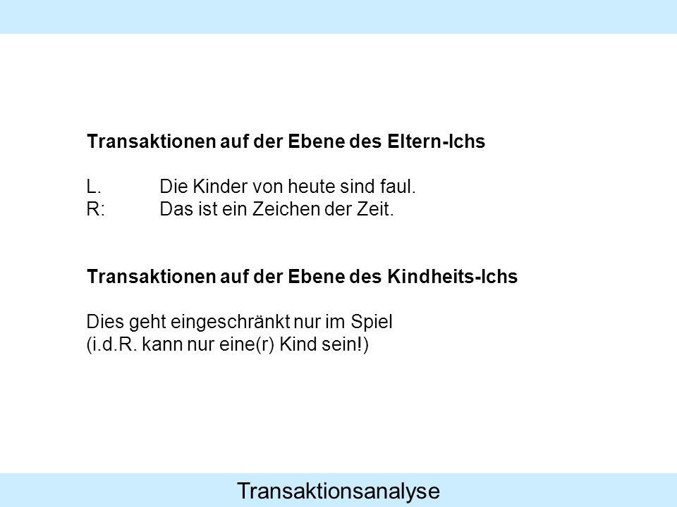 Transaktionsanalyse Transaktionen auf der Ebene des Eltern-Ichs L.Die Kinder von heute sind faul.