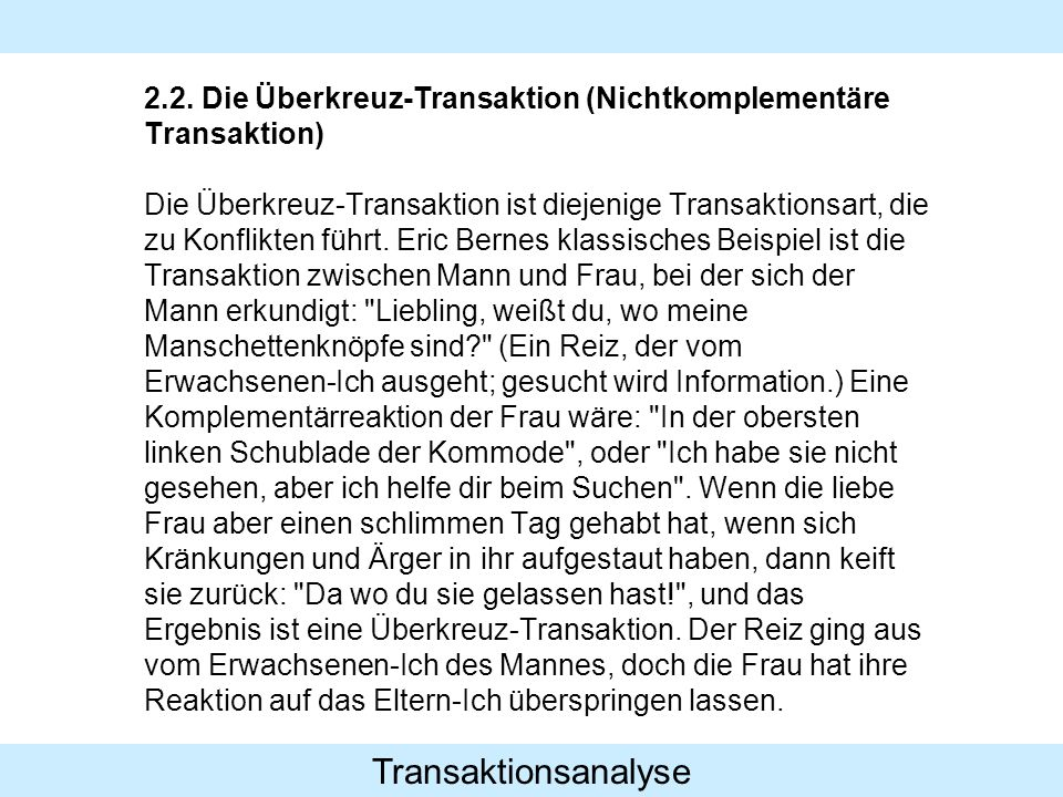 Transaktionsanalyse 2.2. Die Überkreuz-Transaktion (Nichtkomplementäre Transaktion) Die Überkreuz-Transaktion ist diejenige Transaktionsart, die zu Ko