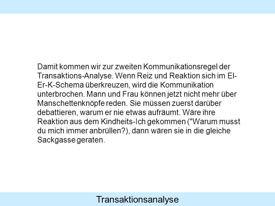 Transaktionsanalyse Damit kommen wir zur zweiten Kommunikationsregel der Transaktions-Analyse.