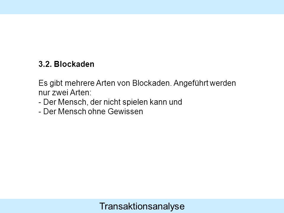 Transaktionsanalyse 3.2. Blockaden Es gibt mehrere Arten von Blockaden. Angeführt werden nur zwei Arten: - Der Mensch, der nicht spielen kann und - De