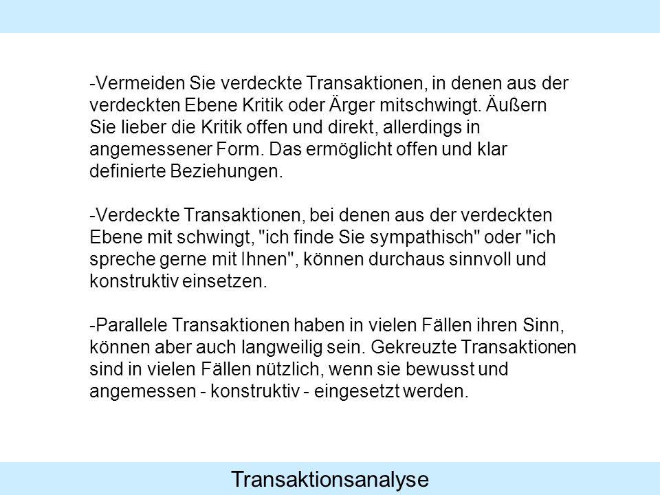 Transaktionsanalyse -Vermeiden Sie verdeckte Transaktionen, in denen aus der verdeckten Ebene Kritik oder Ärger mitschwingt. Äußern Sie lieber die Kri