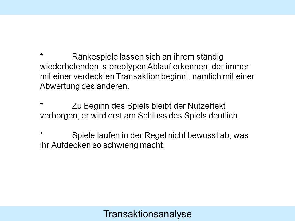 Transaktionsanalyse *Ränkespiele lassen sich an ihrem ständig wiederholenden. stereotypen Ablauf erkennen, der immer mit einer verdeckten Transaktion