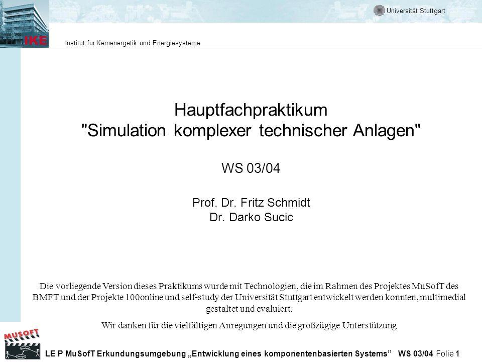 Universität Stuttgart Institut für Kernenergetik und Energiesysteme LE P MuSofT Erkundungsumgebung Entwicklung eines komponentenbasierten Systems WS 03/04 Folie 2 Ansprechpartner Vorlesung:Praktikum und Übungen: Prof.