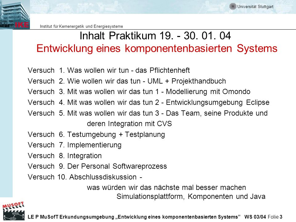 Universität Stuttgart Institut für Kernenergetik und Energiesysteme LE P MuSofT Erkundungsumgebung Entwicklung eines komponentenbasierten Systems WS 03/04 Folie 34 Teil-Submodell Softwareentwicklung V-Modell der Software-Entwicklung (Thaller: ISO 9001) zeigt die Verbindung von Prozessmodell und Qualitätssicherung