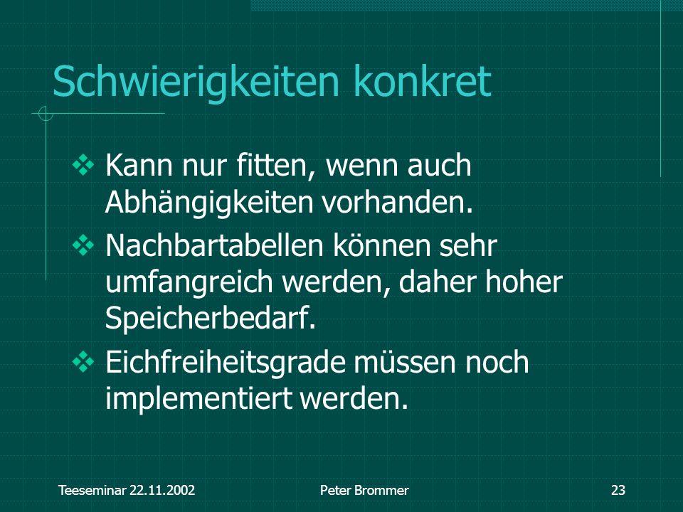 Teeseminar 22.11.2002Peter Brommer23 Schwierigkeiten konkret Kann nur fitten, wenn auch Abhängigkeiten vorhanden. Nachbartabellen können sehr umfangre