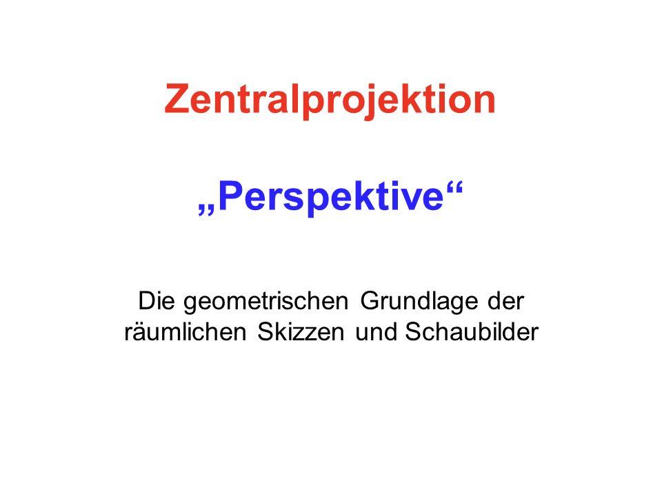 Zentralprojektion Perspektive Die geometrischen Grundlage der räumlichen Skizzen und Schaubilder
