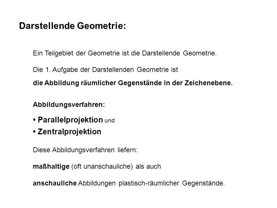 Darstellende Geometrie: Ein Teilgebiet der Geometrie ist die Darstellende Geometrie. Die 1. Aufgabe der Darstellenden Geometrie ist die Abbildung räum