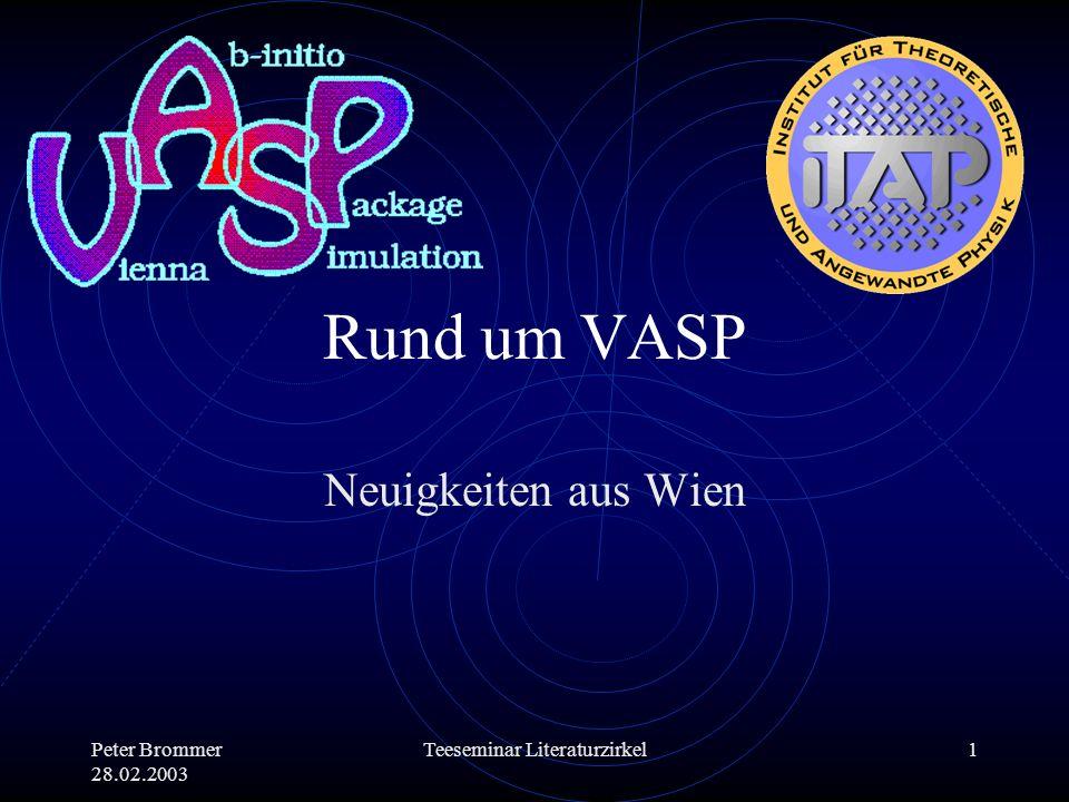 Peter Brommer 28.02.2003 Teeseminar Literaturzirkel1 Rund um VASP Neuigkeiten aus Wien