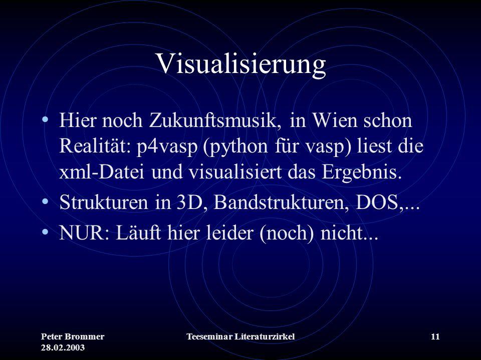 Peter Brommer 28.02.2003 Teeseminar Literaturzirkel11 Visualisierung Hier noch Zukunftsmusik, in Wien schon Realität: p4vasp (python für vasp) liest d