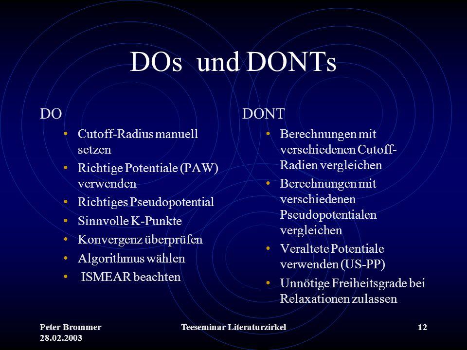 Peter Brommer 28.02.2003 Teeseminar Literaturzirkel12 DOs und DONTs DO Cutoff-Radius manuell setzen Richtige Potentiale (PAW) verwenden Richtiges Pseu