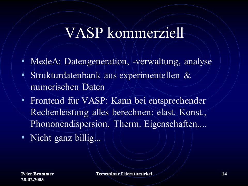 Peter Brommer 28.02.2003 Teeseminar Literaturzirkel14 VASP kommerziell MedeA: Datengeneration, -verwaltung, analyse Strukturdatenbank aus experimente
