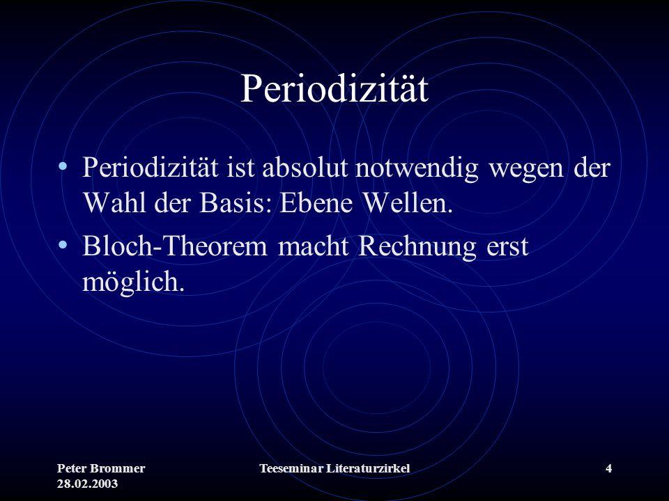 Peter Brommer 28.02.2003 Teeseminar Literaturzirkel4 Periodizität Periodizität ist absolut notwendig wegen der Wahl der Basis: Ebene Wellen. Bloch-The