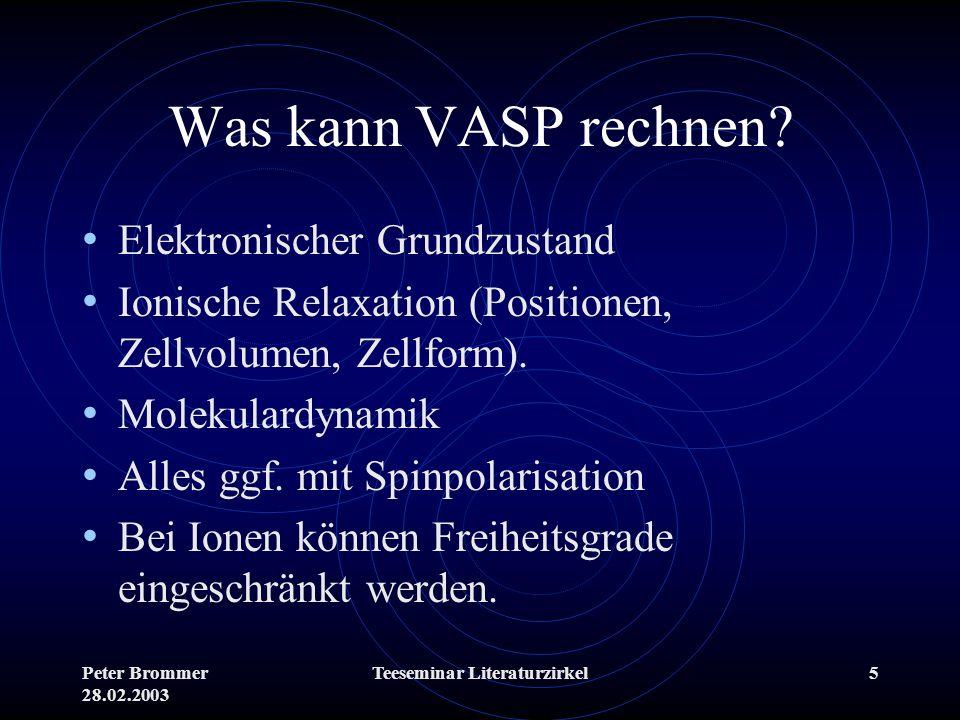 Peter Brommer 28.02.2003 Teeseminar Literaturzirkel6 Zufälligkeiten in VASP Falls eine neue Rechnung gestartet wird, werden die Bänder mit Zufallszahlen initialisiert – das Ergebnis sollte davon allerdings nicht abhängen.