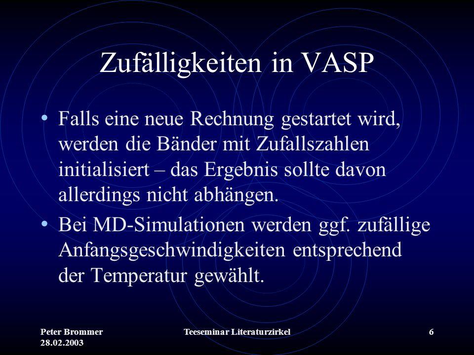 Peter Brommer 28.02.2003 Teeseminar Literaturzirkel6 Zufälligkeiten in VASP Falls eine neue Rechnung gestartet wird, werden die Bänder mit Zufallszahl