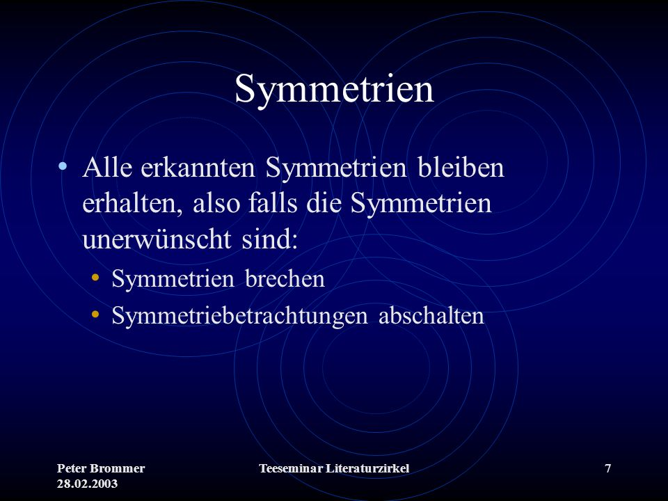 Peter Brommer 28.02.2003 Teeseminar Literaturzirkel7 Symmetrien Alle erkannten Symmetrien bleiben erhalten, also falls die Symmetrien unerwünscht sind