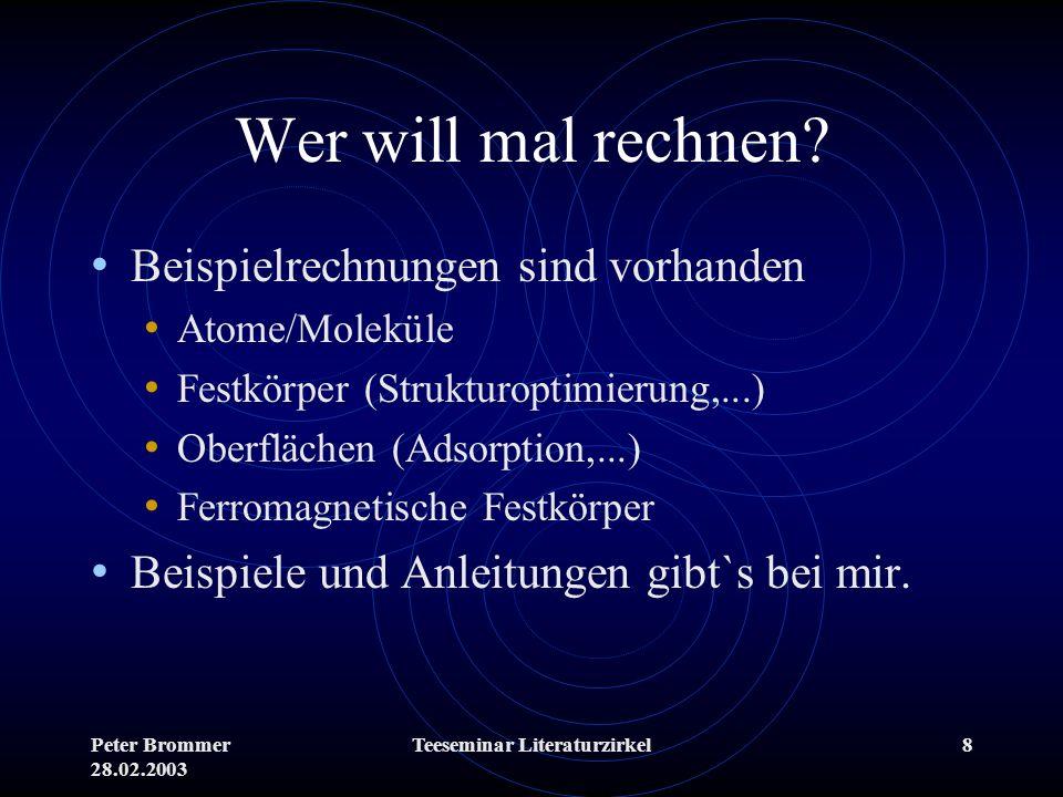 Peter Brommer 28.02.2003 Teeseminar Literaturzirkel8 Wer will mal rechnen? Beispielrechnungen sind vorhanden Atome/Moleküle Festkörper (Strukturoptimi