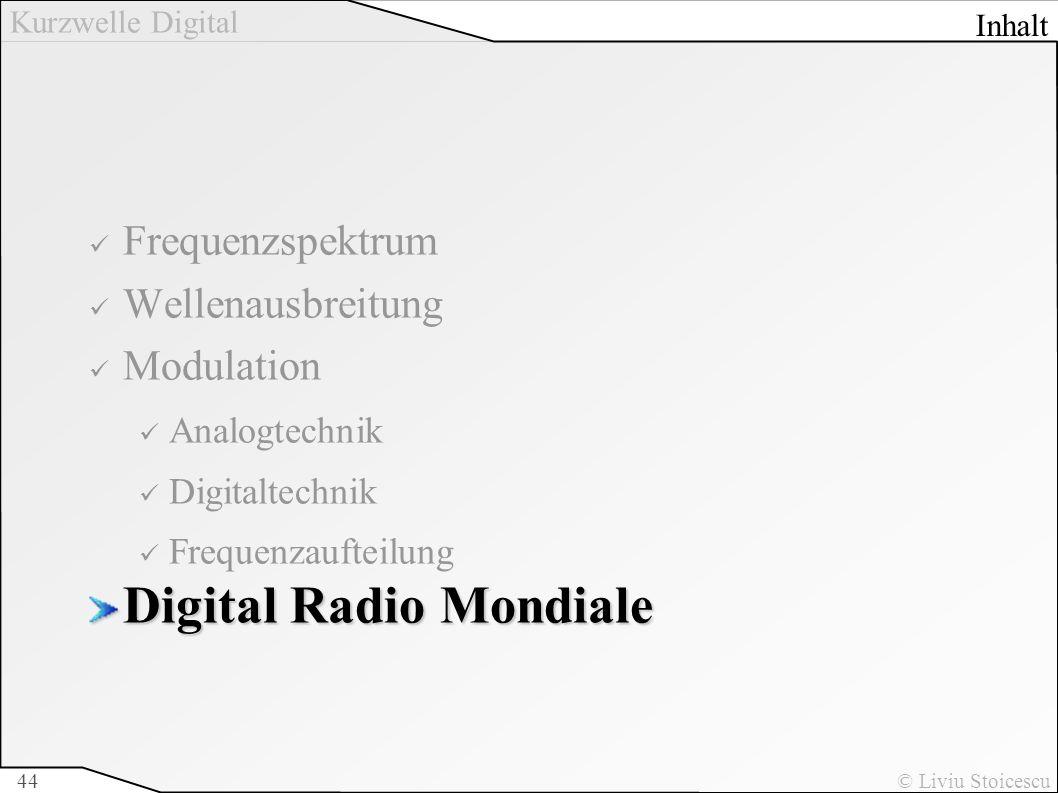 Kurzwelle Digital © Liviu Stoicescu44 Frequenzspektrum Wellenausbreitung Modulation Analogtechnik Digitaltechnik Frequenzaufteilung Digital Radio Mond