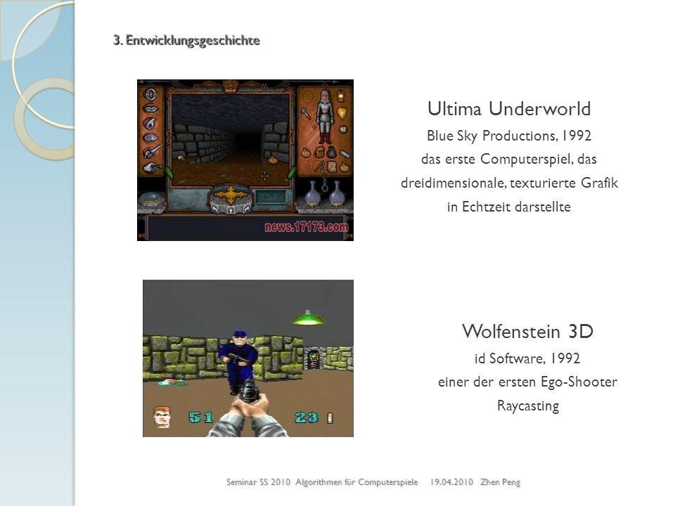 Wolfenstein 3D id Software, 1992 einer der ersten Ego-Shooter Raycasting Seminar SS 2010 Algorithmen für Computerspiele 19.04.2010 Zhen Peng 3. Entwic