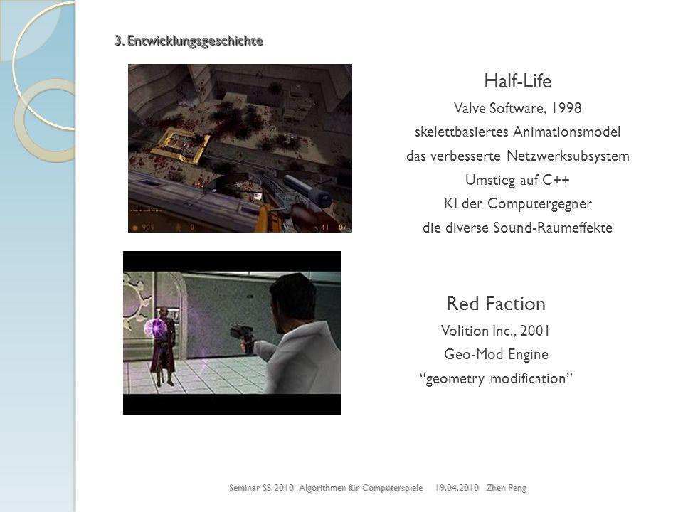 Seminar SS 2010 Algorithmen für Computerspiele 19.04.2010 Zhen Peng 3. Entwicklungsgeschichte Half-Life Valve Software, 1998 skelettbasiertes Animatio