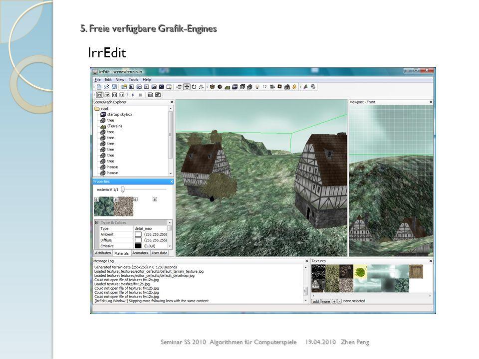 IrrEdit Seminar SS 2010 Algorithmen für Computerspiele 19.04.2010 Zhen Peng 5. Freie verfügbare Grafik-Engines