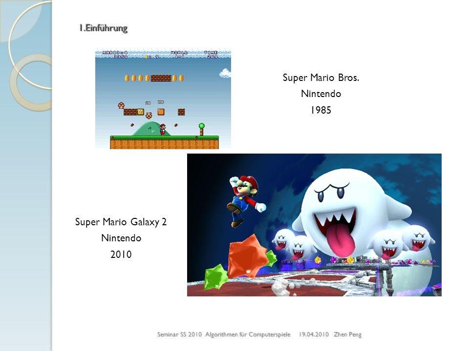 Super Mario Bros. Nintendo 1985 Seminar SS 2010 Algorithmen für Computerspiele 19.04.2010 Zhen Peng 1.Einführung Super Mario Galaxy 2 Nintendo 2010
