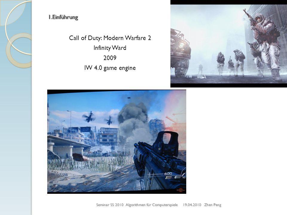 Call of Duty: Modern Warfare 2 Infinity Ward 2009 IW 4.0 game engine Seminar SS 2010 Algorithmen für Computerspiele 19.04.2010 Zhen Peng 1.Einführung