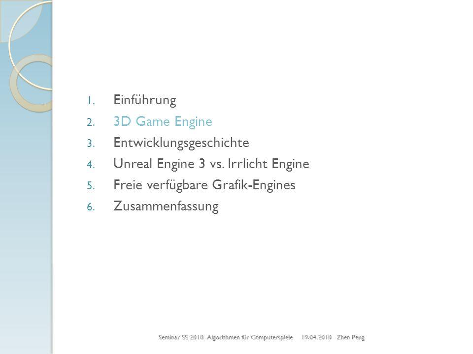 1. Einführung 2. 3D Game Engine 3. Entwicklungsgeschichte 4. Unreal Engine 3 vs. Irrlicht Engine 5. Freie verfügbare Grafik-Engines 6. Zusammenfassung
