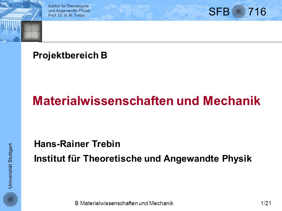 Institut für Theoretische und Angewandte Physik Prof. Dr. H.-R. Trebin SFB 716 B Materialwissenschaften und Mechanik1/21 Hans-Rainer Trebin Institut f
