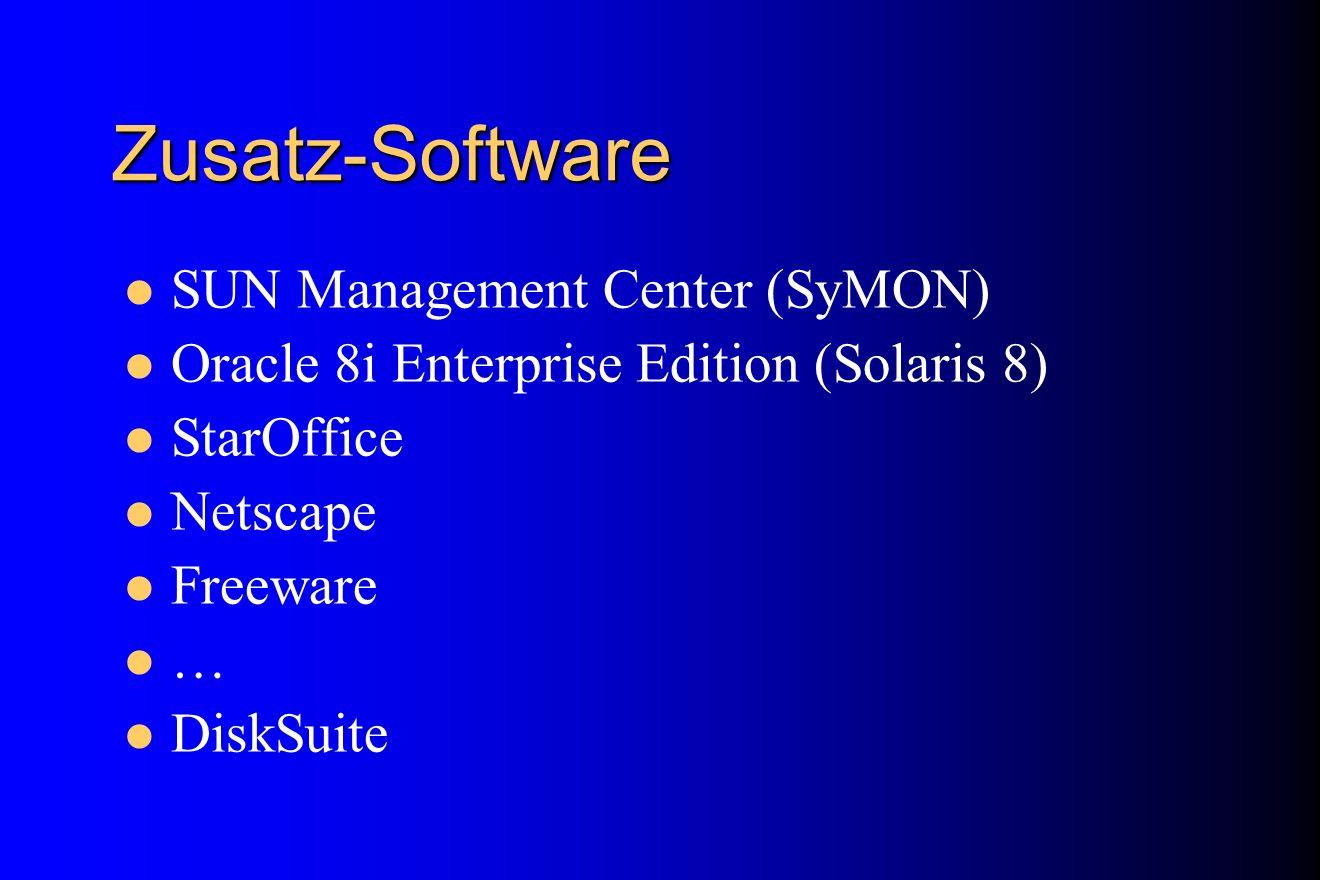 Zusatz-Software SUN Management Center (SyMON) Oracle 8i Enterprise Edition (Solaris 8) StarOffice Netscape Freeware … DiskSuite