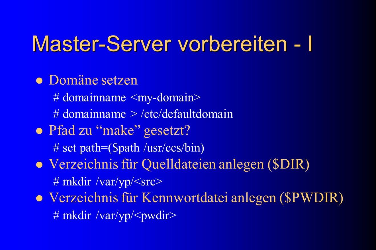 Master-Server vorbereiten - I Domäne setzen # domainname # domainname > /etc/defaultdomain Pfad zu make gesetzt? # set path=($path /usr/ccs/bin) Verze