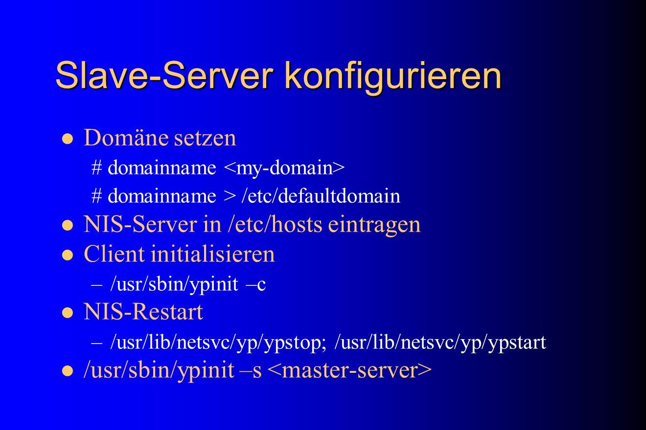 Slave-Server konfigurieren Domäne setzen # domainname # domainname > /etc/defaultdomain NIS-Server in /etc/hosts eintragen Client initialisieren –/usr