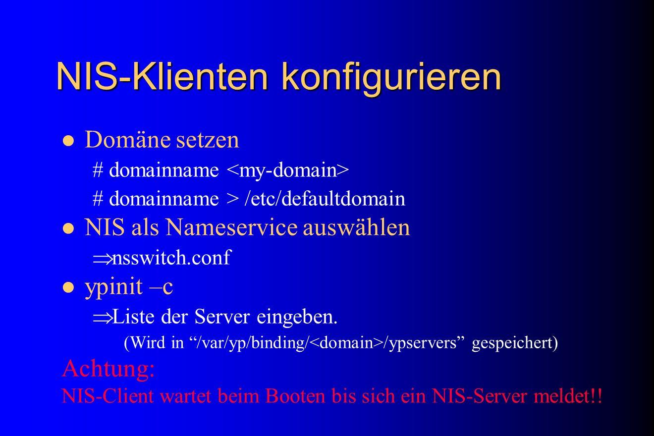 NIS-Klienten konfigurieren Domäne setzen # domainname # domainname > /etc/defaultdomain NIS als Nameservice auswählen nsswitch.conf ypinit –c Liste de