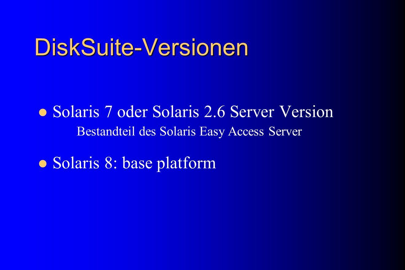 DiskSuite-Versionen Solaris 7 oder Solaris 2.6 Server Version Bestandteil des Solaris Easy Access Server Solaris 8: base platform