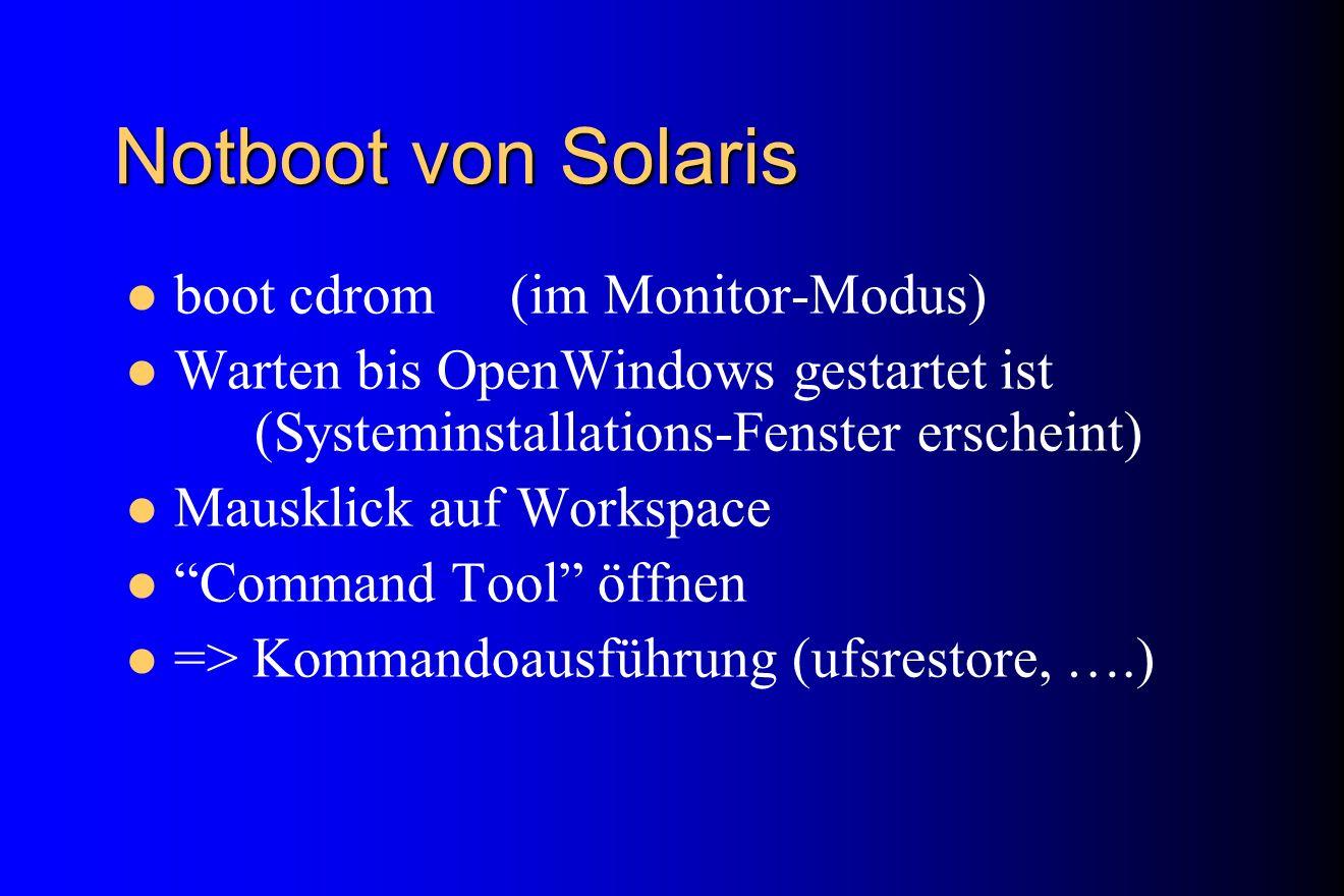 Notboot von Solaris boot cdrom (im Monitor-Modus) Warten bis OpenWindows gestartet ist (Systeminstallations-Fenster erscheint) Mausklick auf Workspace