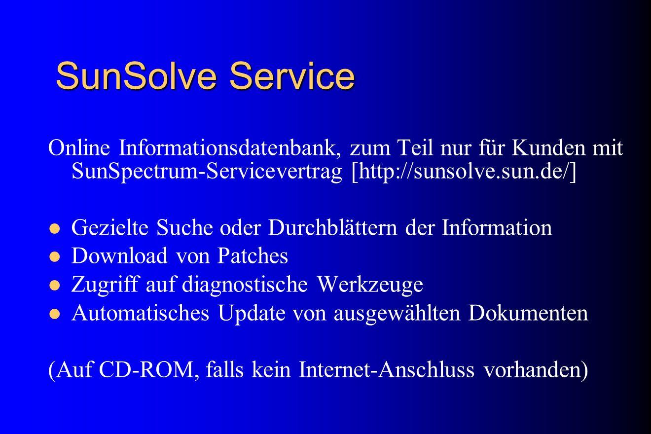 SunSolve Service Online Informationsdatenbank, zum Teil nur für Kunden mit SunSpectrum-Servicevertrag [http://sunsolve.sun.de/] Gezielte Suche oder Du