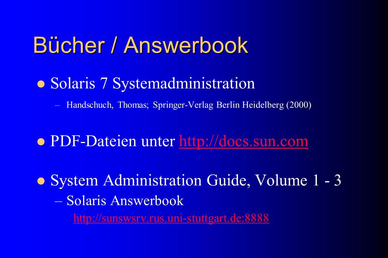 Bücher / Answerbook Solaris 7 Systemadministration –Handschuch, Thomas; Springer-Verlag Berlin Heidelberg (2000) PDF-Dateien unter http://docs.sun.com